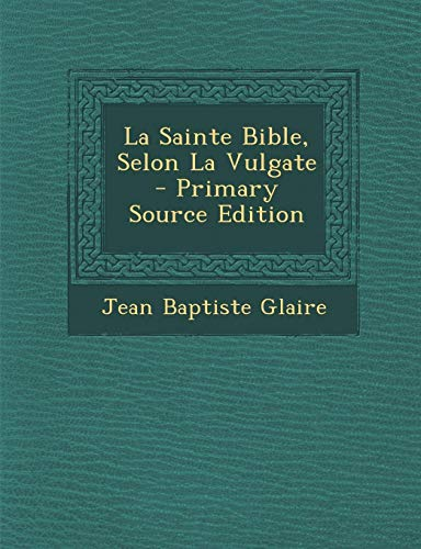 9781293824078: La Sainte Bible, Selon La Vulgate (French Edition)