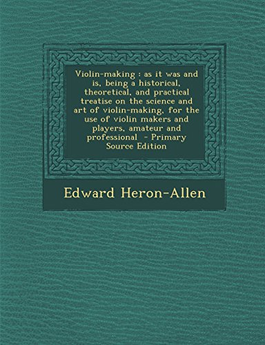 9781293824207: Violin-Making: As It Was and Is, Being a Historical, Theoretical, and Practical Treatise on the Science and Art of Violin-Making, for