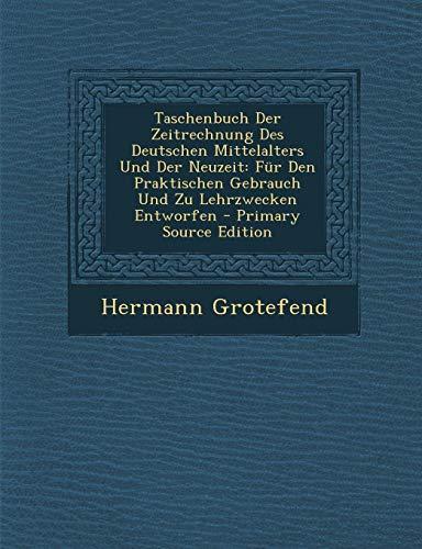 9781293824733: Taschenbuch Der Zeitrechnung Des Deutschen Mittelalters Und Der Neuzeit: Fur Den Praktischen Gebrauch Und Zu Lehrzwecken Entworfen - Primary Source Ed