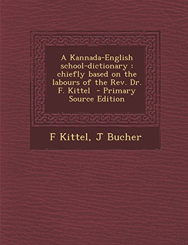 9781293825679: A Kannada-English school-dictionary: chiefly based on the labours of the Rev. Dr. F. Kittel