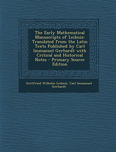 9781293826287: The Early Mathematical Manuscripts of Leibniz: Translated from the Latin Texts Published by Carl Immanuel Gerhardt with Critical and Historical Notes
