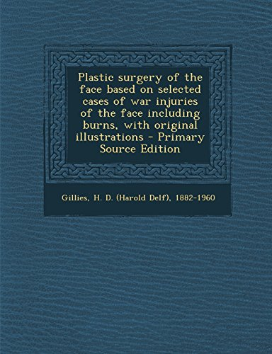9781293827772: Plastic surgery of the face based on selected cases of war injuries of the face including burns, with original illustrations