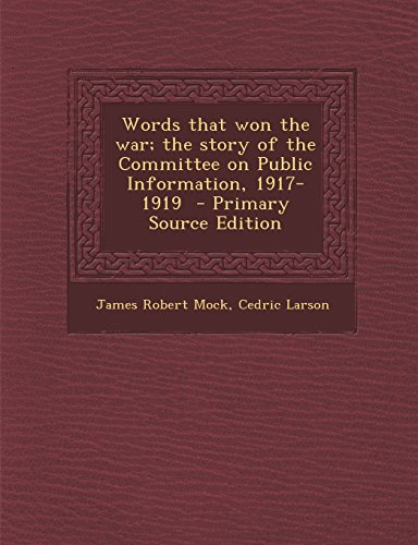 9781293828250: Words that won the war; the story of the Committee on Public Information, 1917-1919