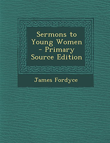 Sermons to Young Women - Primary Source Edition: Fordyce, James