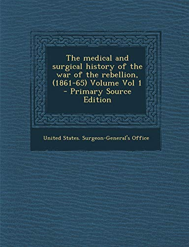9781293829233: The medical and surgical history of the war of the rebellion, (1861-65) Volume Vol 1