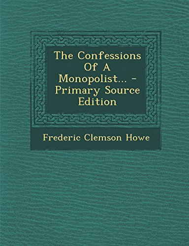9781293829721: The Confessions of a Monopolist... - Primary Source Edition