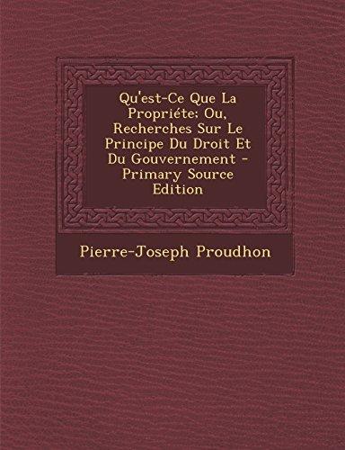 9781293838006: Qu'est-Ce Que La Propriete; Ou, Recherches Sur Le Principe Du Droit Et Du Gouvernement - Primary Source Edition