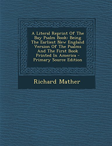 9781293840597: A Literal Reprint Of The Bay Psalm Book: Being The Earliest New England Version Of The Psalms And The First Book Printed In America