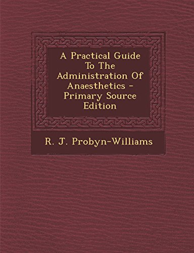 9781293840658: A Practical Guide to the Administration of Anaesthetics - Primary Source Edition