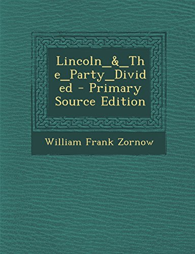 9781293842300: Lincoln_&_the_party_divided - Primary Source Edition