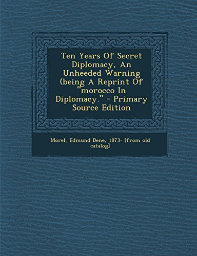 9781293847350: Ten Years Of Secret Diplomacy, An Unheeded Warning (being A Reprint Of