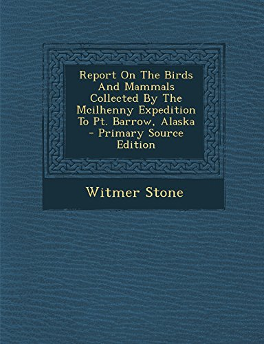 Report on the Birds and Mammals Collected by the McIlhenny Expedition to PT. Barrow, Alaska - ...