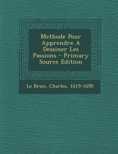 9781293848234: Methode Pour Apprendre a Dessiner Les Passions - Primary Source Edition