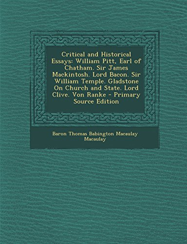 9781293850886: Critical and Historical Essays: William Pitt, Earl of Chatham. Sir James Mackintosh. Lord Bacon. Sir William Temple. Gladstone On Church and State. Lord Clive. Von Ranke