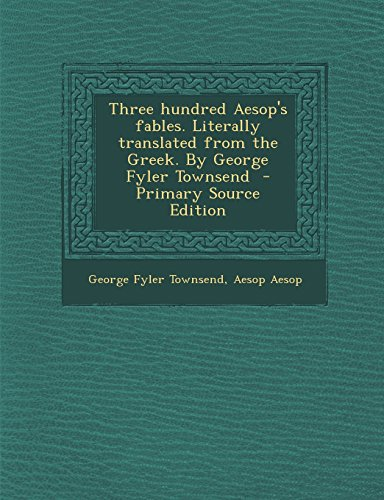 9781293859520: Three hundred Aesop's fables. Literally translated from the Greek. By George Fyler Townsend