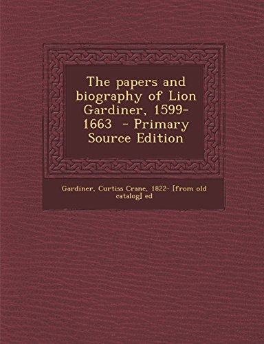 9781293859810: The papers and biography of Lion Gardiner, 1599-1663