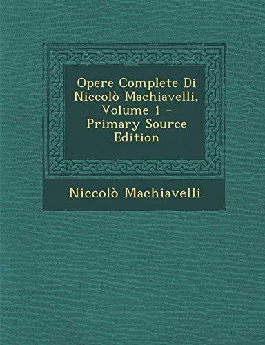 9781293863213: Opere Complete Di Niccolò Machiavelli, Volume 1 (Italian Edition)