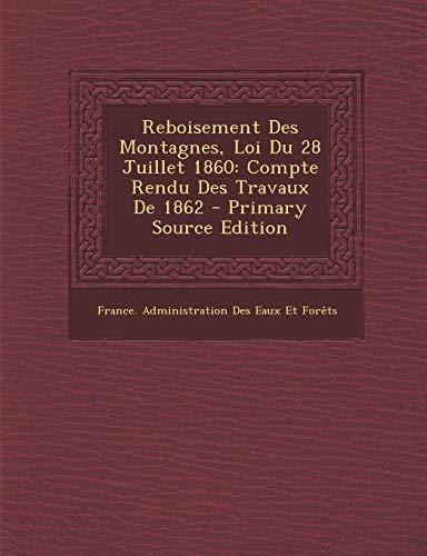 9781293863374: Reboisement Des Montagnes, Loi Du 28 Juillet 1860: Compte Rendu Des Travaux de 1862