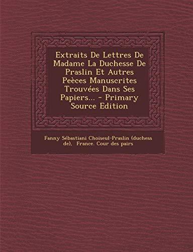 9781293866542: Extraits de Lettres de Madame La Duchesse de Praslin Et Autres Peeces Manuscrites Trouvees Dans Ses Papiers... - Primary Source Edition (French Edition)