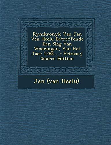 9781293867549: Rymkronyk Van Jan Van Heelu Betreffende Den Slag Van Woeringen, Van Het Jaer 1288... - Primary Source Edition (Dutch Edition)