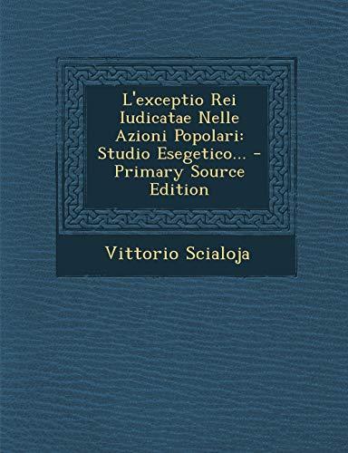 9781293867723: L'Exceptio Rei Iudicatae Nelle Azioni Popolari: Studio Esegetico... - Primary Source Edition (Italian Edition)