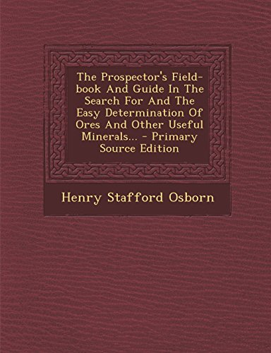 9781293868768: The Prospector's Field-book And Guide In The Search For And The Easy Determination Of Ores And Other Useful Minerals...