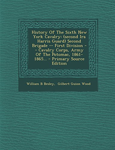 9781293872666: History of the Sixth New York Cavalry: (Second IRA Harris Guard) Second Brigade -- First Division -- Cavalry Corps, Army of the Potomac, 1861-1865...