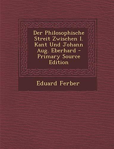 9781293873649: Der Philosophische Streit Zwischen I. Kant Und Johann Aug. Eberhard - Primary Source Edition (German Edition)