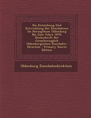 9781293875209: Die Entstehung Und Entwicklung Der Eisenbahnen Im Herzogthum Oldenburg Bis Zum Jahre 1878: Denkschrift Der Grossherzoglich Oldenburgischen Eisenbahn-Direction (German Edition)