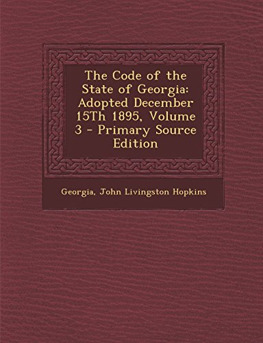 9781293876190: The Code of the State of Georgia: Adopted December 15th 1895, Volume 3 - Primary Source Edition
