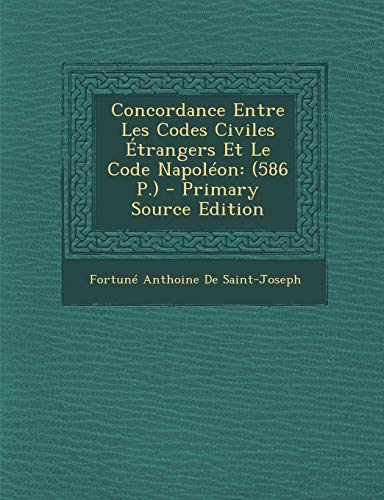 9781293881651: Concordance Entre Les Codes Civiles Etrangers Et Le Code Napoleon: (586 P.) - Primary Source Edition (French Edition)
