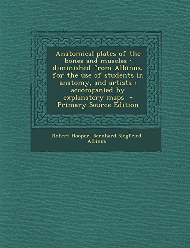 9781293885284: Anatomical plates of the bones and muscles: diminished from Albinus, for the use of students in anatomy, and artists : accompanied by explanatory maps