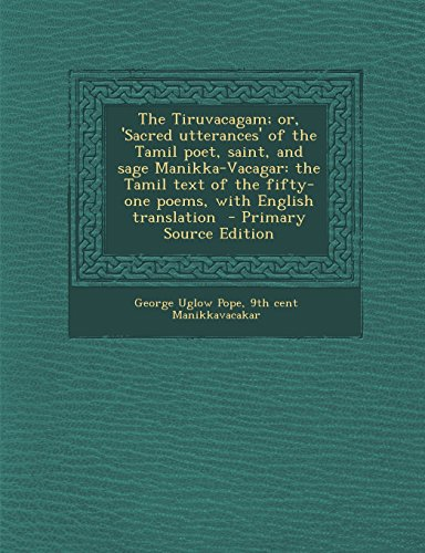 9781293886151: The Tiruvacagam; or, 'Sacred utterances' of the Tamil poet, saint, and sage Manikka-Vacagar: the Tamil text of the fifty-one poems, with English translation