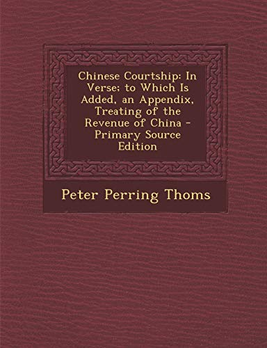 9781293891148: Chinese Courtship: In Verse; To Which Is Added, an Appendix, Treating of the Revenue of China - Primary Source Edition (Chinese Edition)