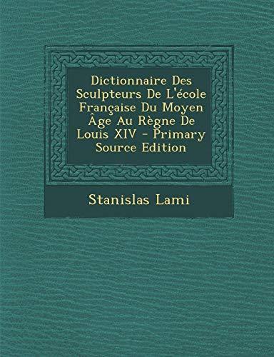 9781293896945: Dictionnaire Des Sculpteurs de L'Ecole Francaise Du Moyen Age Au Regne de Louis XIV