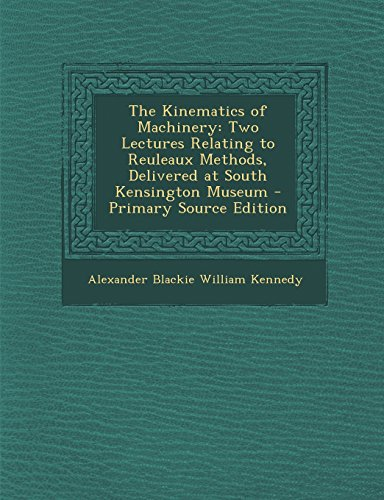 9781293896990: The Kinematics of Machinery: Two Lectures Relating to Reuleaux Methods, Delivered at South Kensington Museum