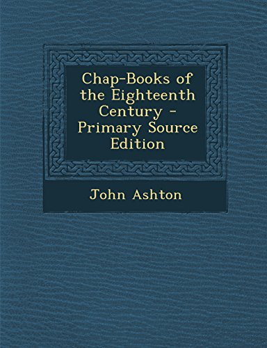 9781293901236: Chap-Books of the Eighteenth Century - Primary Source Edition