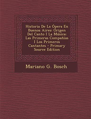 9781293905623: Historia de La Opera En Buenos Aires: Origen del Canto I La Musica; Las Primeras Companias I Los Primeros Cantantes - Primary Source Edition (Spanish Edition)