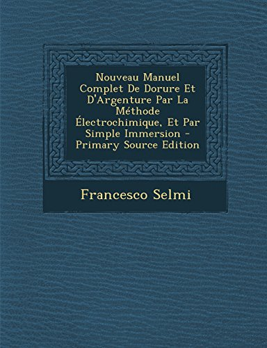 9781293906231: Nouveau Manuel Complet De Dorure Et D'Argenture Par La Méthode Électrochimique, Et Par Simple Immersion (French Edition)