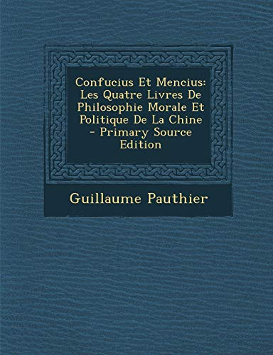 9781293909966: Confucius Et Mencius: Les Quatre Livres de Philosophie Morale Et Politique de La Chine