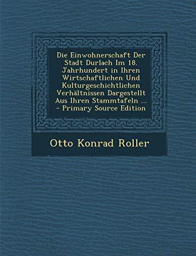 9781293912621: Die Einwohnerschaft Der Stadt Durlach Im 18. Jahrhundert in Ihren Wirtschaftlichen Und Kulturgeschichtlichen Verhaltnissen Dargestellt Aus Ihren Stamm