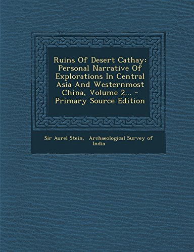 9781293914793: Ruins Of Desert Cathay: Personal Narrative Of Explorations In Central Asia And Westernmost China, Volume 2...
