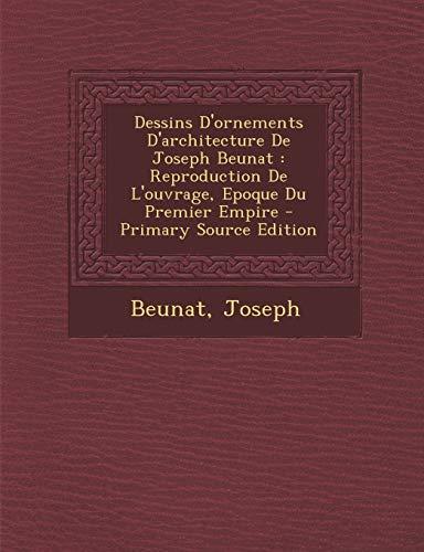 9781293915691: Dessins D'ornements D'architecture De Joseph Beunat: Reproduction De L'ouvrage, Epoque Du Premier Empire (French Edition)