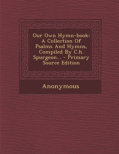 9781293917671: Our Own Hymn-book: A Collection Of Psalms And Hymns, Compiled By C.h. Spurgeon...