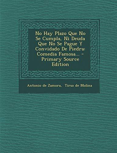 9781293918197: No Hay Plazo Que No Se Cumpla, Ni Deuda Que No Se Pague Y Convidado De Piedra: Comedia Famosa... (Spanish Edition)