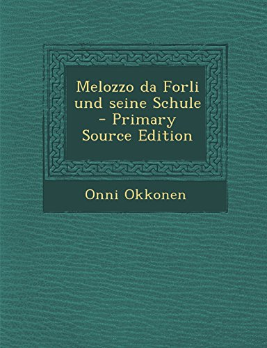 9781293920732: Melozzo Da Forli Und Seine Schule - Primary Source Edition (German Edition)