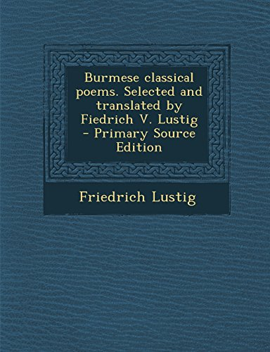 9781293923016: Burmese classical poems. Selected and translated by Fiedrich V. Lustig