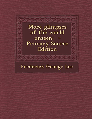 9781293923047: More Glimpses of the World Unseen; - Primary Source Edition