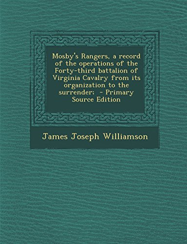9781293923054: Mosby's Rangers, a record of the operations of the Forty-third battalion of Virginia Cavalry from its organization to the surrender;