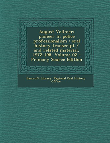 9781293926147: August Vollmer: Pioneer in Police Professionalism: Oral History Transcript / And Related Material, 1972-198, Volume 02 - Primary Sourc